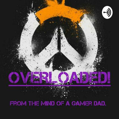 Overloaded: From The Mind Of A Gamer Dad