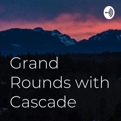 Grand Rounds with Cascade