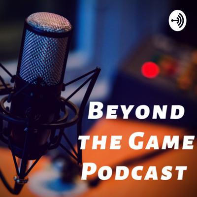 Beyond the Game Podcast