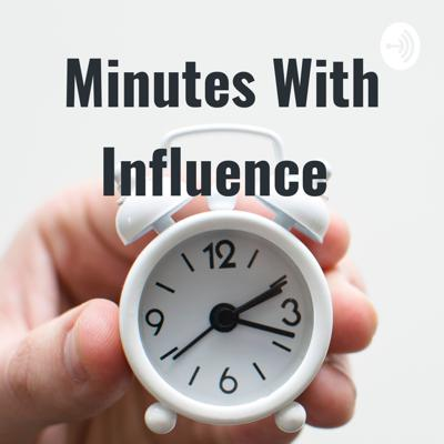 Minutes With Influence