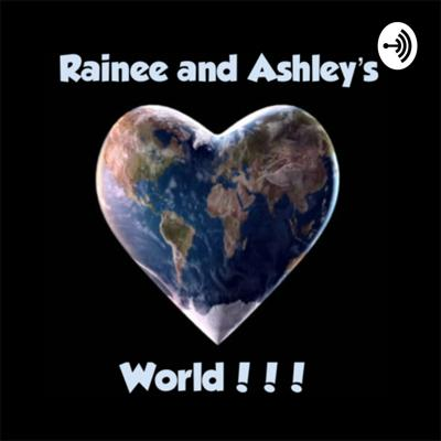 Rainee and Ashley's World