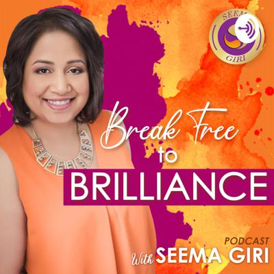 Break Free to Brilliance with Seema Giri