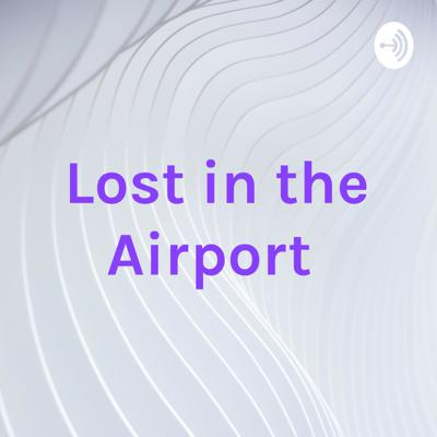 Lost in the Airport