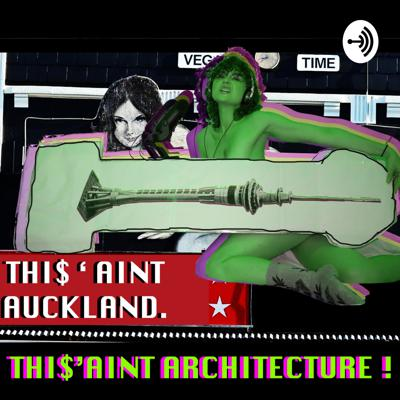 THIS AINT AUCKLAND. THIS AINT ARCHITECTURE.