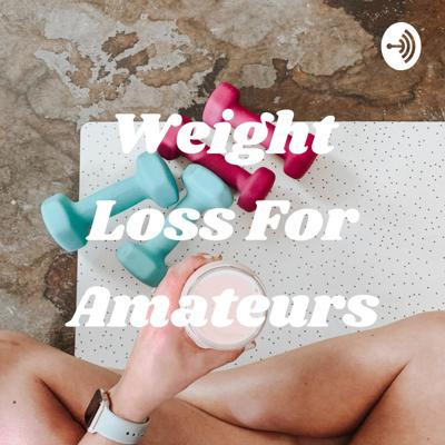 Weight Loss For Amateurs