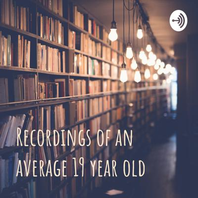 Recordings of an average 19 year old