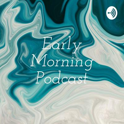 Early Morning Podcast