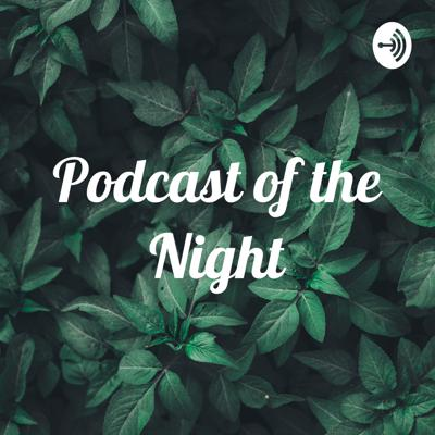 Podcast of the Night