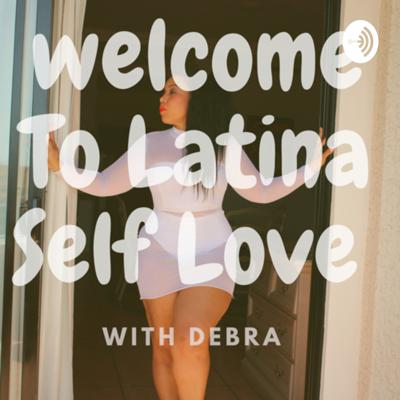 Latina Self love talk with Debra