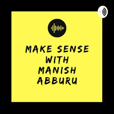 Make Sense With Manish Abburu