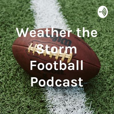 Weather the Storm Football Podcast