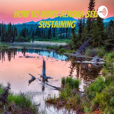 How to Make Alaska Self Sustaining: PBL by Beverly Hardesty