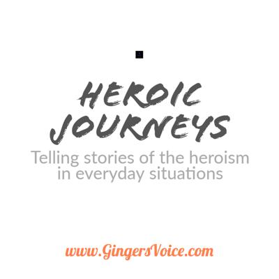 We are all the Heroes of our own daily journeys. Would you like me to tell your story? Submit it here: www.GingerVoices.com -  Looking for a children's podcast with a positive message? Visit: www.WokeKidzPod.com  - Would you like me to produce your audio book? Visit Ginger's Voice Service @
