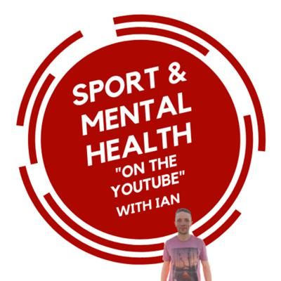 Sport & Mental Health On The YouTube (& Podcast)