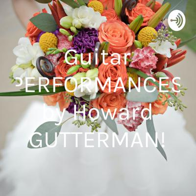 Guitar PERFORMANCES by Howard GUTTERMAN!