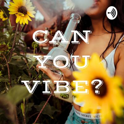 CAN YOU VIBE?