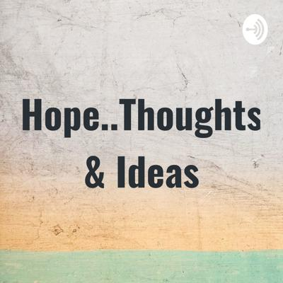Hope..Thoughts & Ideas