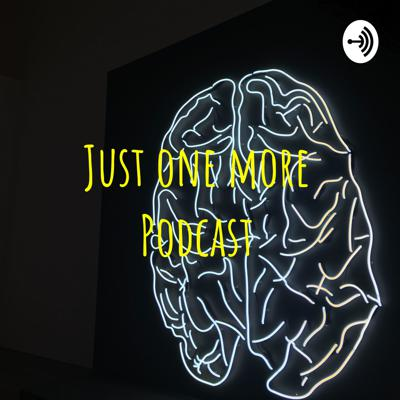 Just one more Podcast