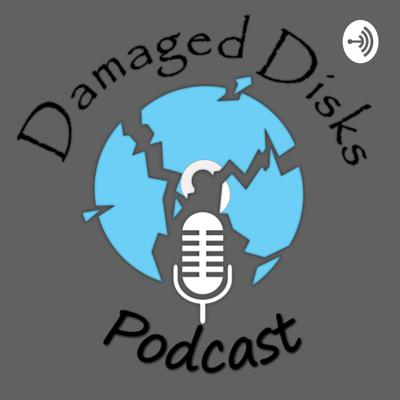 Damaged Disks Podcast