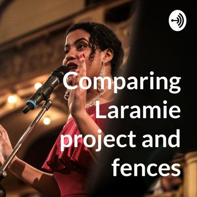 Comparing Laramie project and fences