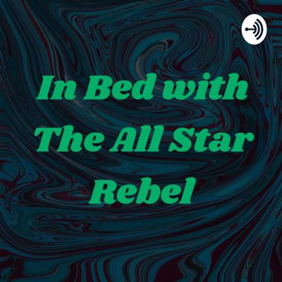 In Bed with The All Star Rebel