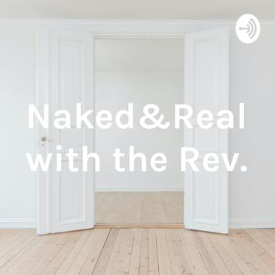 Naked&Real with the Rev.