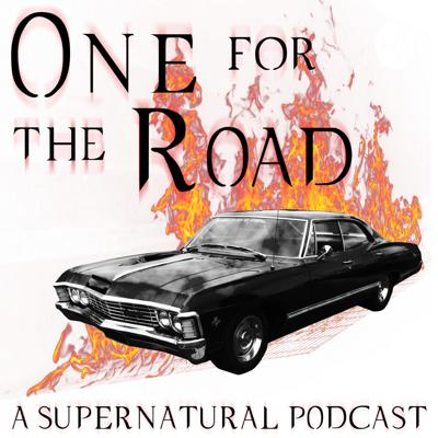 One for the Road: A Supernatural Podcast