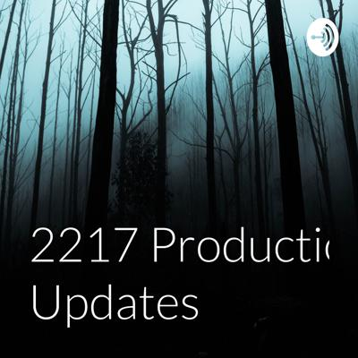 2217 Productions Updates