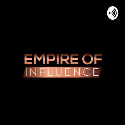 Welcome to the Empire of Influence podcast- a safe place for topics as we navigate through this thing called life.