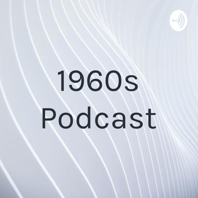 1960s Podcast