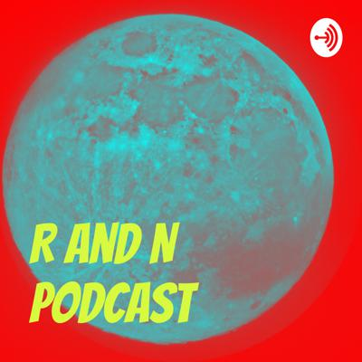 R and N Podcast