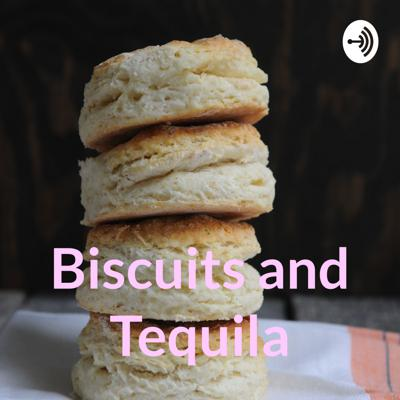 Biscuits and Tequila
