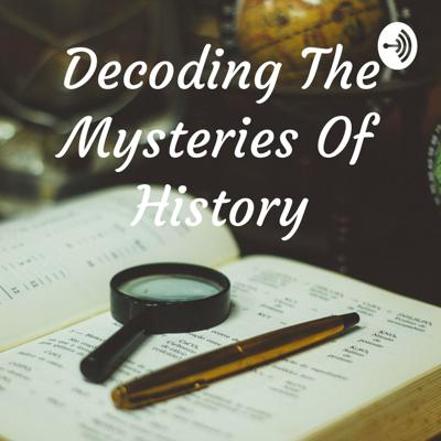 Decoding The Mysteries Of History