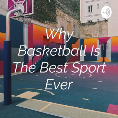 Why Basketball Is The Best Sport Ever