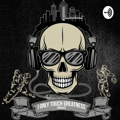 I Only Touch Greatness Podcast