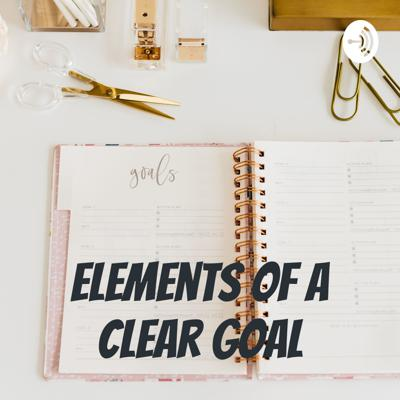 Elements of a Clear Goal