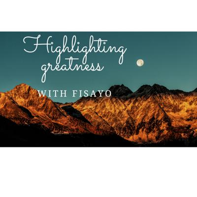 Highlighting Greatness with Fisayo