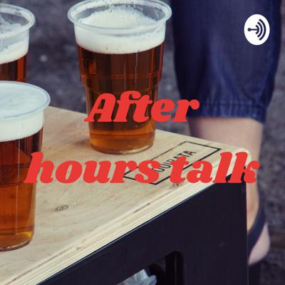 After hours talk