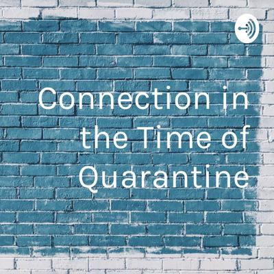 Quarantine may keep us at a distance, but here are the stories of the ways we have kept ourselves connected.