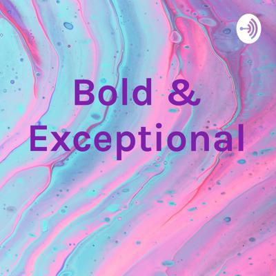 Bold & Exceptional