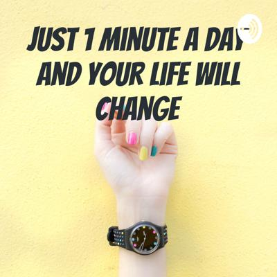 Just 1 Minute a Day and Your Life Will Change