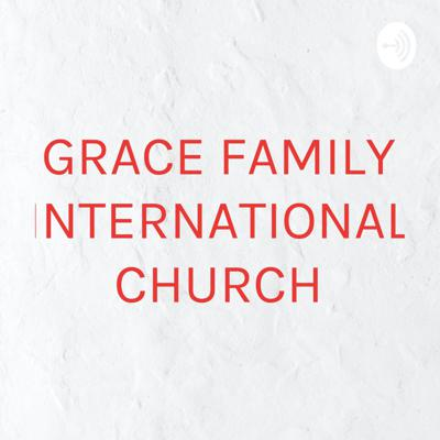 GRACE FAMILY INTERNATIONAL CHURCH