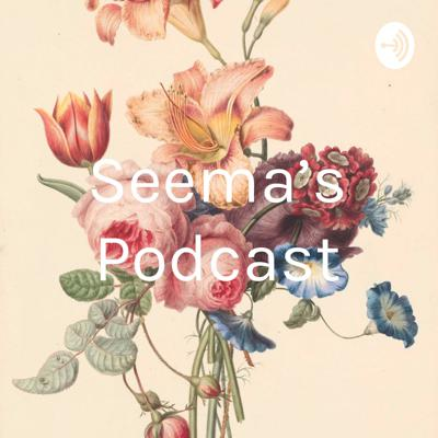 Seema's Podcast