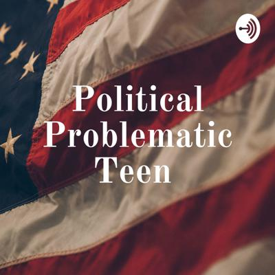 Political Problematic Teen