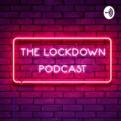 The Lockdown Podcast