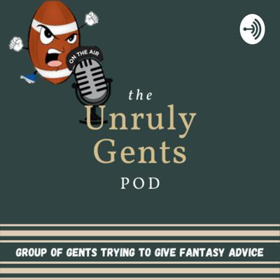 The Unruly Gents Fantasy Football Podcast