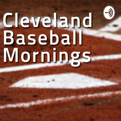 Cleveland Baseball Mornings: An Indians Fan Podcast