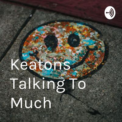 Keatons Talking To Much