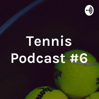 Tennis Podcast #6