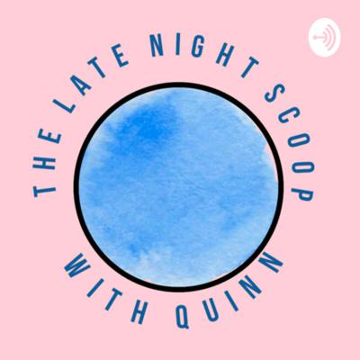 The Late Night Scoop With Quinn